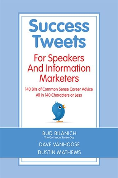Success Tweets For Speakers and Information Marketers: 140 Bits of Common Sense Career Advice all in 140 Characters or Less